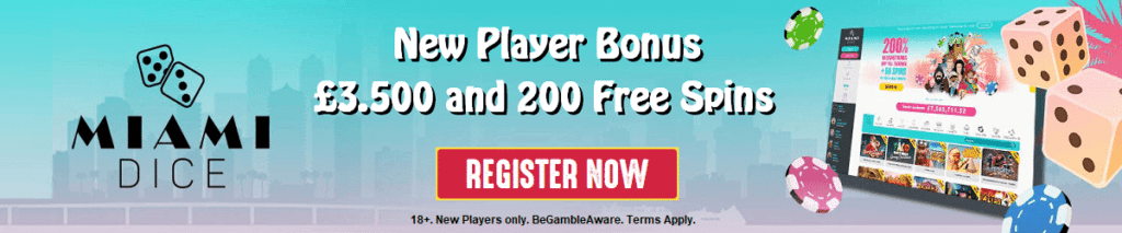 New player bonus of £3,500 and 200 free spins. Register at Miami Dice now!